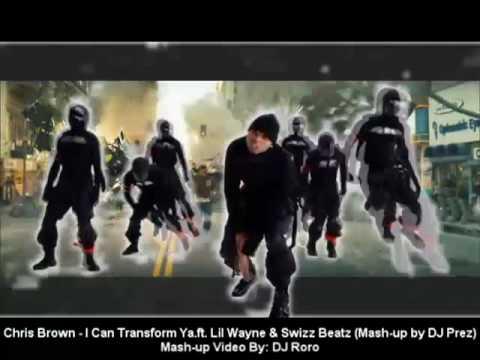 Chris Brown - I Can Transform Ya .ft. Lil Wayne & Swizz Beatz (Mash-up by DJ Prez)