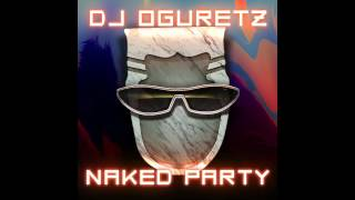 DJ Oguretz — Naked Party (Audio) Free Download
