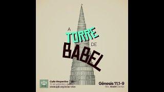 Culto I Gênesis 11.1-9 | A torre de babel  - Rev. André Dantas