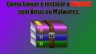 Como baixar e instalar o WinRAR sem Vírus ou Malwares.