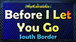 Before I Let You Go - Karaoke version in the style of South Border