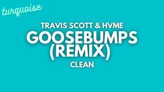 Travis Scott & HVME - Goosebumps (Remix) (Clean + Lyrics)
