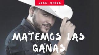 Matemos las ganas - Jessi Uribe (LETRA)