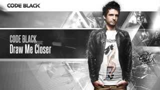 Code Black - Draw Me Closer