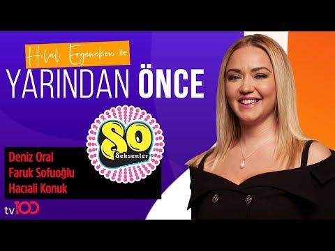 Seksenler - Deniz Oral Faruk Sofuoğlu Ve Hacı Ali Konuk Hilal Ergenekon Ile Yarından Önce 23.07.2019