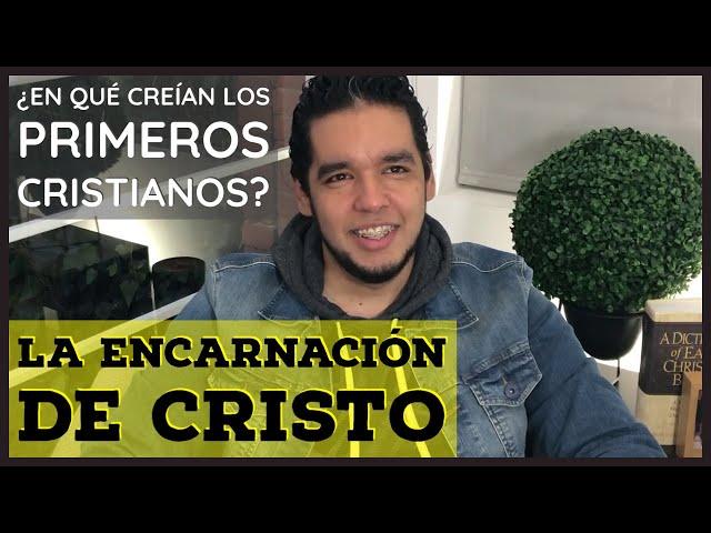 La encarnación de Cristo | ¿Qué escribieron los primeros cristianos?