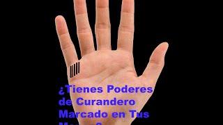 ¿Tienes Poderes de Curandero Marcado en Tus manos?