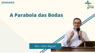 Culto Manhã - Domingo 29/08/21 - A Parábola das Bodas - Rev. Célio Miguel