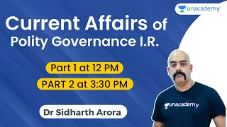 Current Affairs of Polity Governance I.R. by Dr Sidharth Arora | Unacademy Special Classes