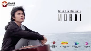 MORAI - TETAP KAN MENCINTA (Official Video Klip)