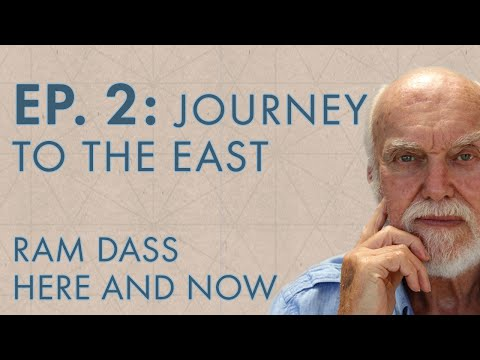 Ram Dass Here and Now – Episode 2 – Journey to the East