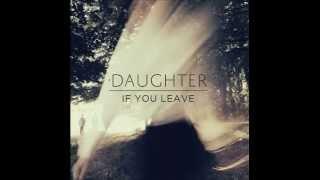 Daughter - If You Leave (Full Album) 2013