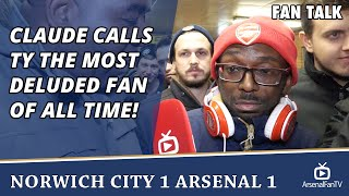 Claude Calls TY The Most Deluded Fan Of All Time!  | Norwich City 1 Arsenal 1