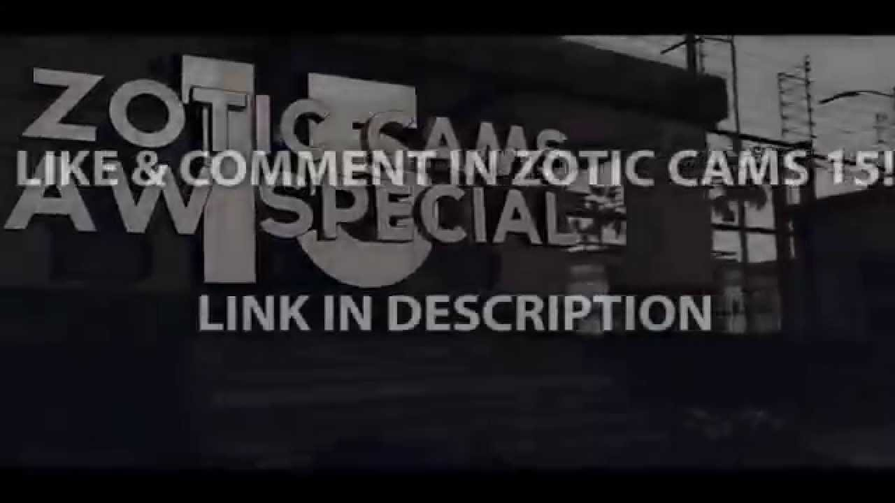 ZOTIC CAMS 15 OUT!