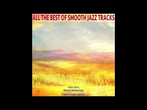All the Best of Smooth Jazz Tracks (Fantastic Relaxing Songs