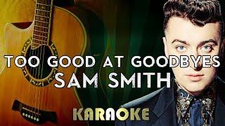 Video Sam Smith - Too Good at Goodbyes | LOWER Key Acoustic Guitar Karaoke Instrumental Lyrics Cover download MP3, 3GP, MP4, WEBM, AVI, FLV Agustus 2018