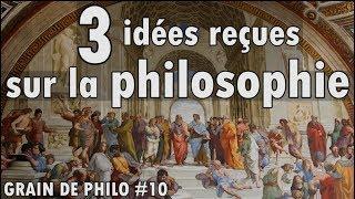 3 IDÉES REÇUES SUR LA PHILOSOPHIE - Grain de philo #10