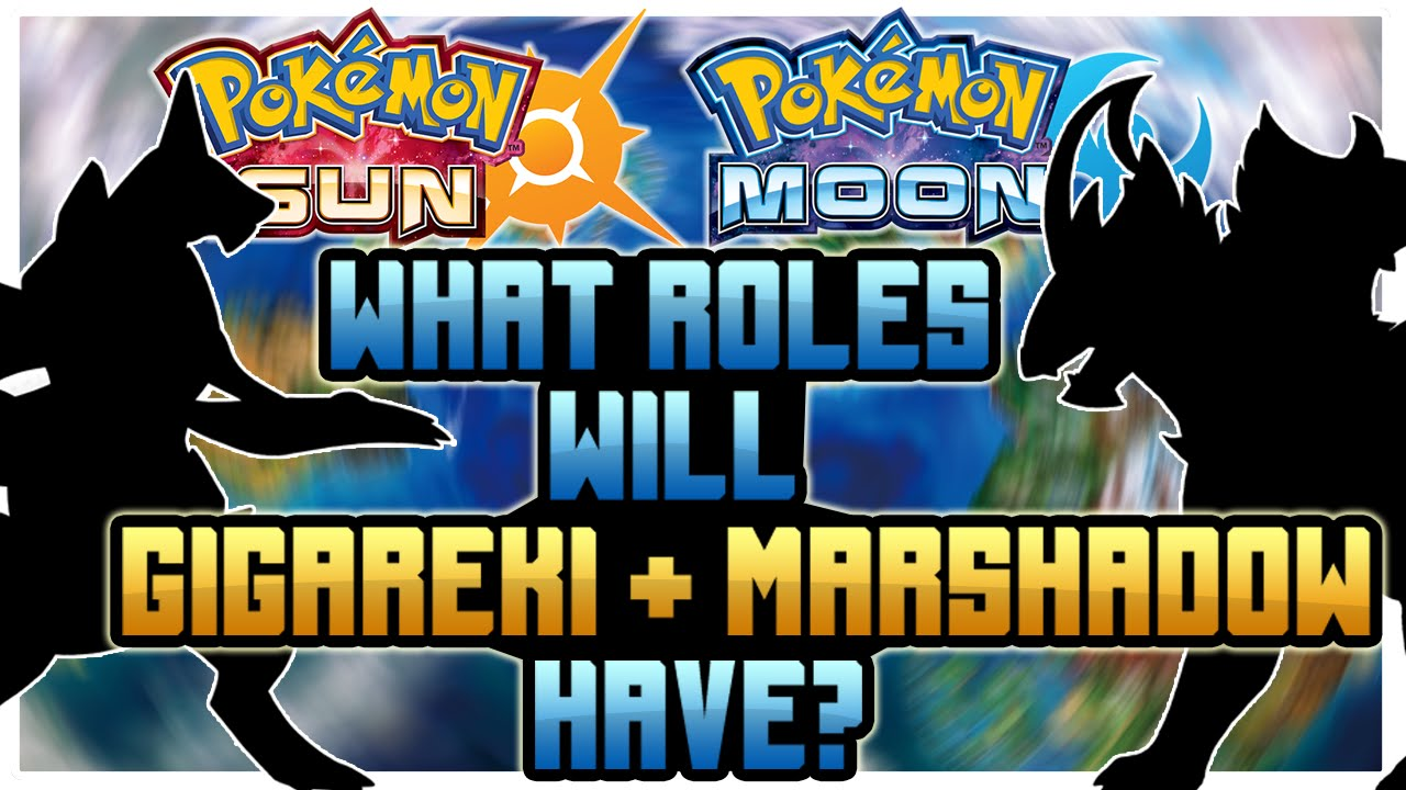 pokemon sun and moon theory what roles will gigareki and marshadow
