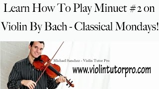 Learn How To Play Minuet #2 on Violin By Bach - Classical Mondays!