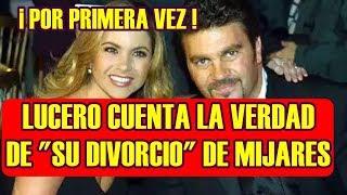 por primera vez LUCERO cuenta LA VERDAD sobre SU DIVORCIO de MIJARES