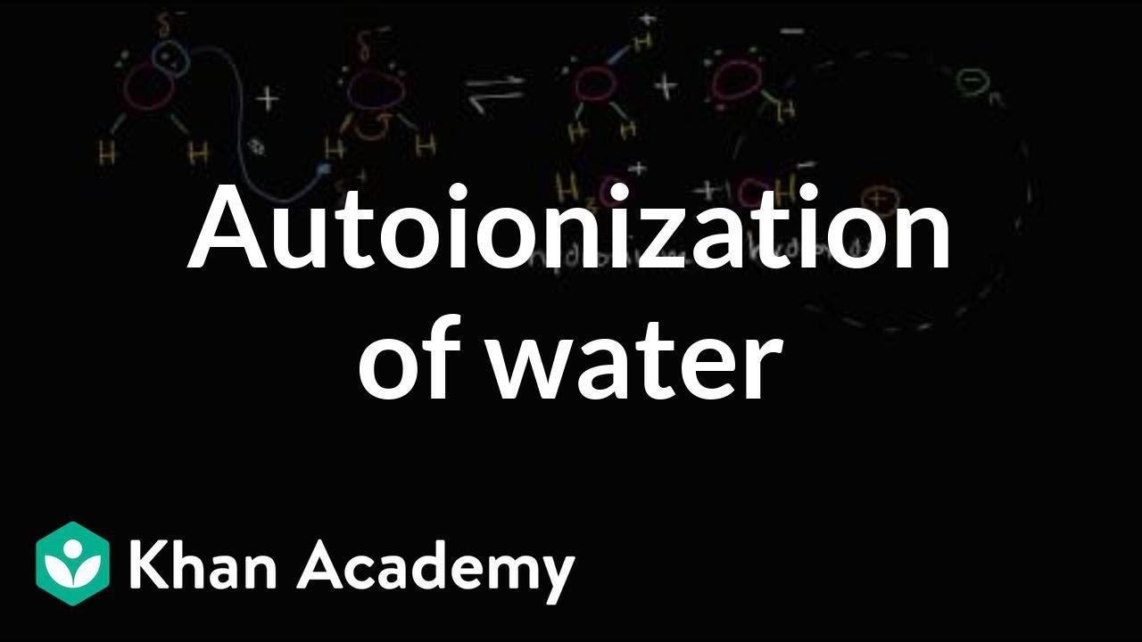Autoionization of water (video) | Khan Academy