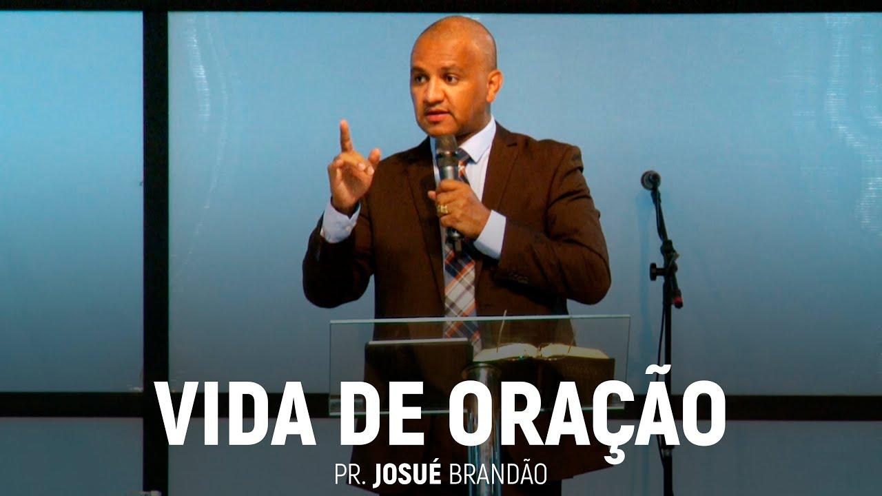 Vida de Oração | Pr. Josué Brandão