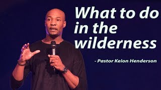 What to do in the wilderness   Pastor Keion Henderson