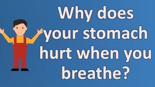 Why Does Your Stomach Hurt When You Breathe