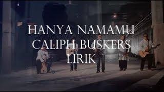 Hanya NamaMu - Caliph Buskers Lirik :)