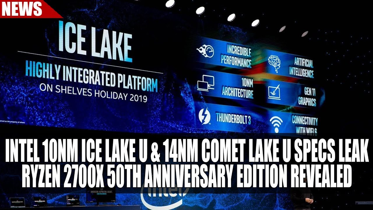 Intel 10nm Ice Lake U & 14nm Comet Lake U Specs Leak | Ryzen 2700X 50th  Anniversary Edition Revealed