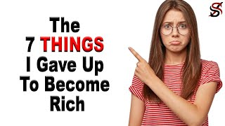 The 7 Things I Gave Up To Become Rich