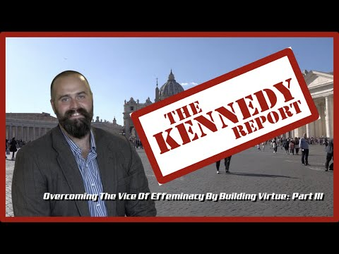 The Kennedy Report: Overcoming the Vice of Effeminacy by Building Virtue