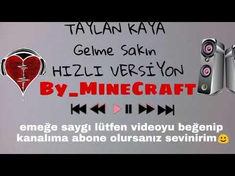 Taylan Kaya Gelme Sakın HIZLI VERSİYON #By_MineCraft