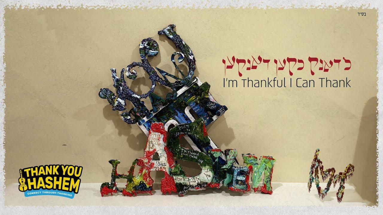 ThankYouHashem & Lipa Schmeltzer:  כ'דאנק כ'קען דאנקען– I'm Thankful I Can Thank.