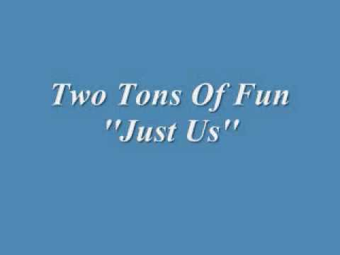 Two Tons Of Fun - Just Us