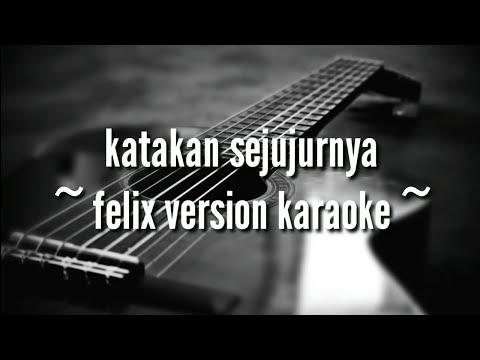 katakan-sejujurnya-(-felix-version-karaoke-)