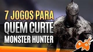 7 JOGOS  PARA QUEM CURTE MONSTER HUNTER   GUIA DE JOGOS