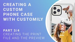 Personalized Phone Case Tutorial - Part 3/4 - Creating the print file and the preview