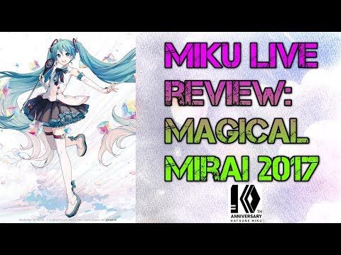 Miku Live Review - Magical Mirai 2017