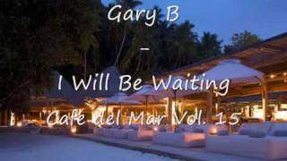 Gary B - I will be waiting