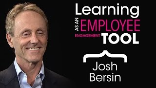 Learning as an Employee Engagement Tool | Josh Bersin | Fuse Universal