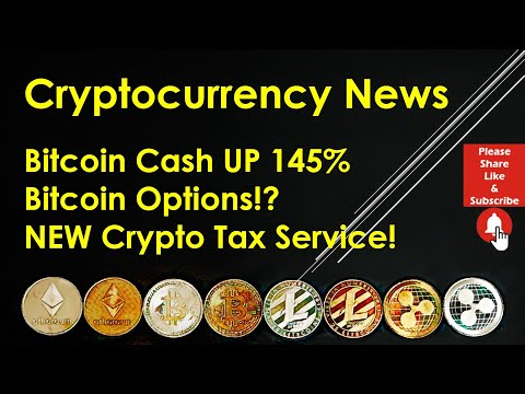 Cryptocurrency News – Bitcoin Cash UP 145%; Bitcoin Options!? NEW Crypto Tax Service!