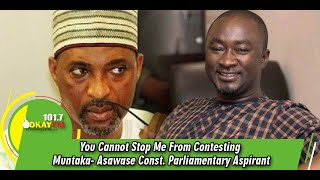 You Cannot Stop Me From Contesting Muntaka- Asawase Const. Parliamentary Aspirant
