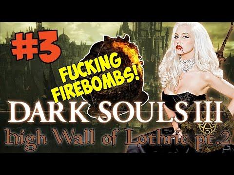 FUCKING FIREBOMBS! - Let's Play Dark Souls III #3 (High Wall of Lothric)