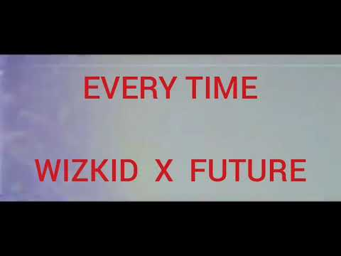 WizKid - Everytime ft Future ( Official Music Video )