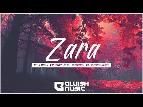 Zara | Bluish Music Ft.Kaprila Keishing