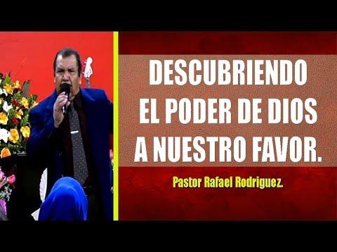 Pastor Rafael Rodriguez.   Descubriendo El Poder De Dios A Nuestro Favor  Sábado, 01 05 2019