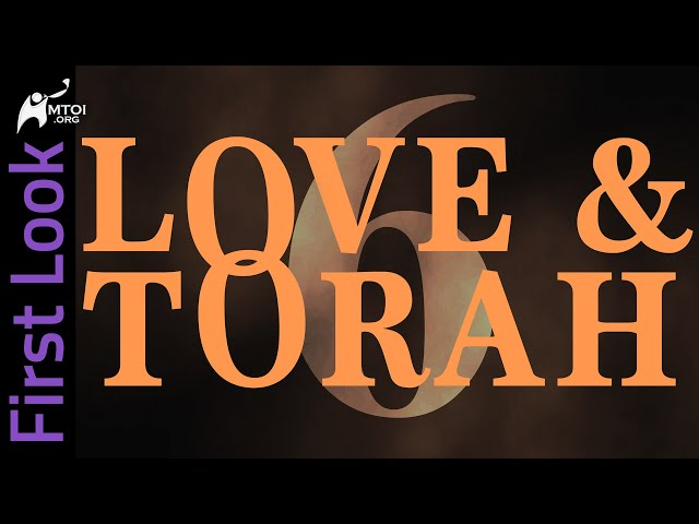 First Look - Love and Torah - Part 6