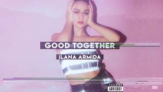 iLana Armida - Good Together (Official Aduio)