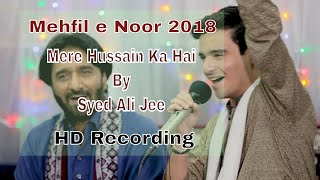 Mehfil-e-Noor 2018 HD   Mere Hussain Ka Hai - Syed Ali Jee